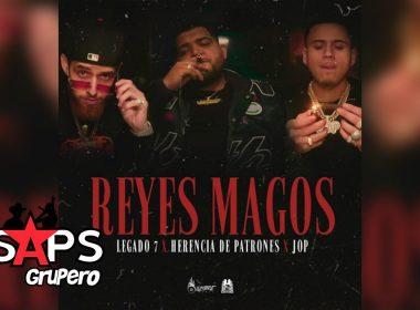 Letra Reyes Magos – Legado 7 X Herencia De Patrone X Jop
